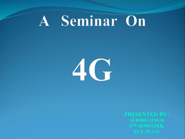 •   INTRODUCTION•   WHAT IS 4G?•   EVOLUTION OF 4G•   EVOLUTION OF PROCESSORS AND DSP TECHNOLOGY    FOR 4G•   WHICH COUNTR...