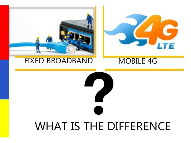 DIFFERENCE BETWEEN 4G LTE & FIXED WIRELESS BROADBAND