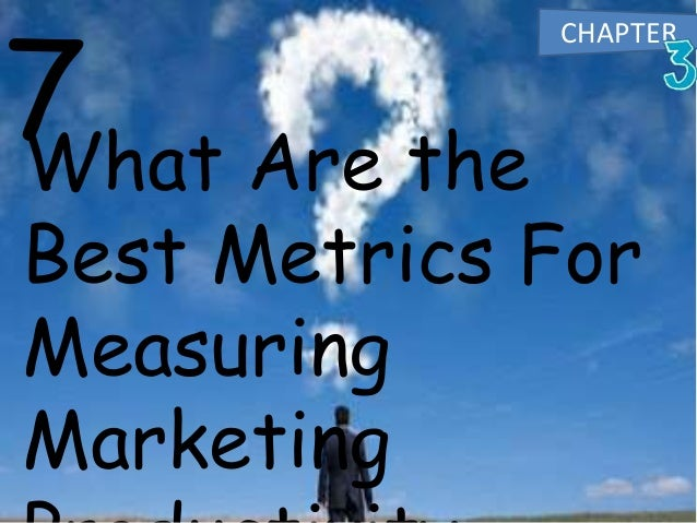 What Are the Best Metrics For Measuring Marketing 7 CHAPTER