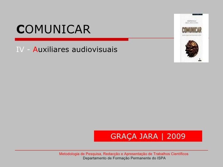 COMUNICAR IV - Auxiliares audiovisuais                                            GRAÇA JARA | 2009             Metodologi...