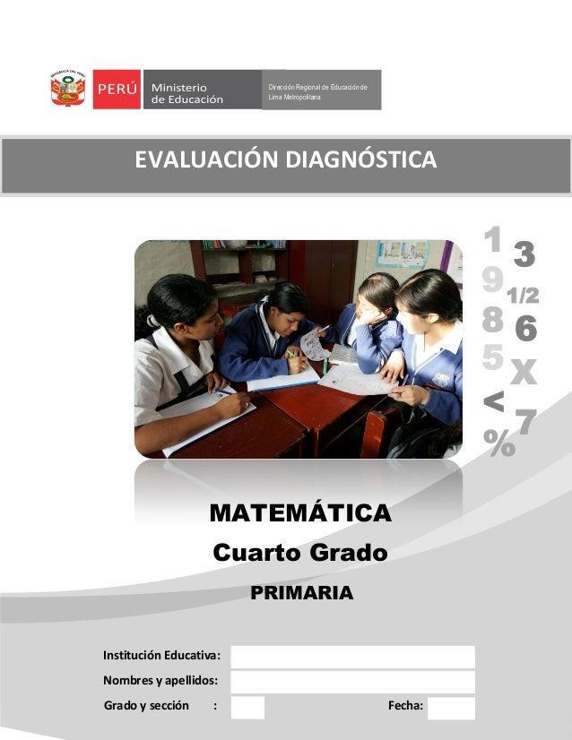 Dirección Regional de Educación de Lima Metropolitana MATEMÁTICA Cuarto Grado Institución Educativa: Nombres y apellidos: ...