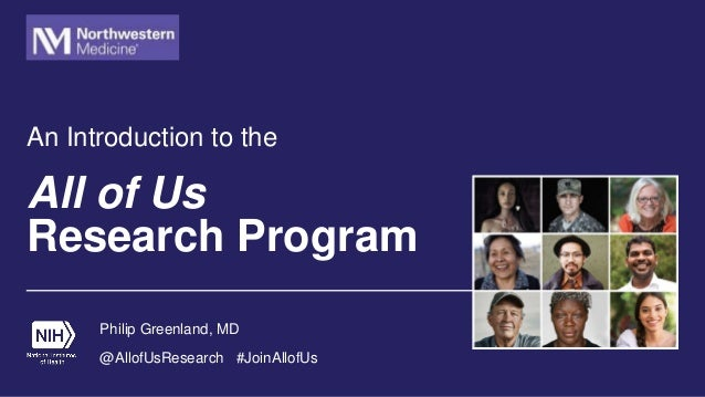 All of Us Research Program An Introduction to the Philip Greenland, MD @AllofUsResearch #JoinAllofUs