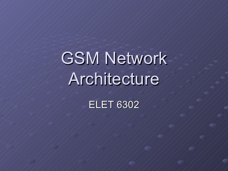 GSM Network Architecture   ELET 6302