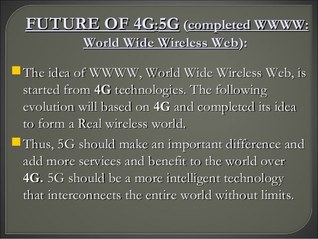 4g technology ppt Data download speeds on 5g networks are likely to be several hundred times more than 4g 5g mobile technology will change the means to use cell phones within very high bandwidth brief idea about 5g powerpoint presentation last modified by.