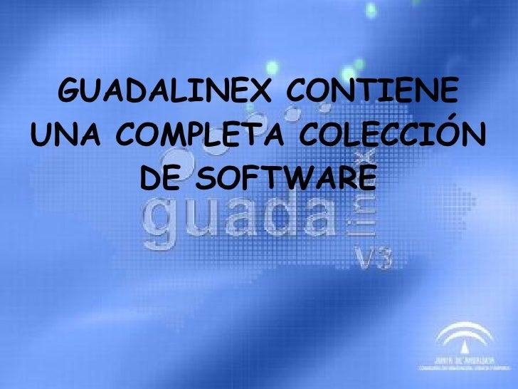 GUADALINEX CONTIENE UNA COMPLETA COLECCIÓN DE SOFTWARE