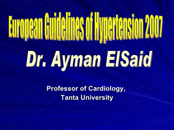 <ul><li>Professor of Cardiology,  </li></ul><ul><li>Tanta University </li></ul>European Guidelines of Hypertension 2007  D...