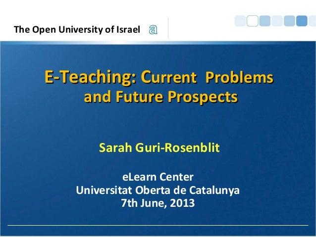 EE--Teaching: CTeaching: Currenturrent ProblemsProblemsand Future Prospectsand Future ProspectsSarah Guri-RosenbliteLearn ...