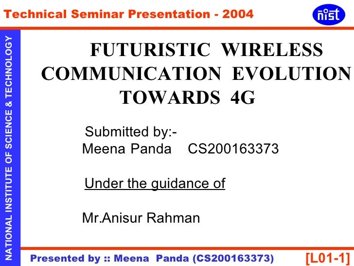 FUTURISTIC  WIRELESS COMMUNICATION  EVOLUTION TOWARDS  4G Submitted by:- Meena Panda  CS200163373 Under the guidance of Mr...