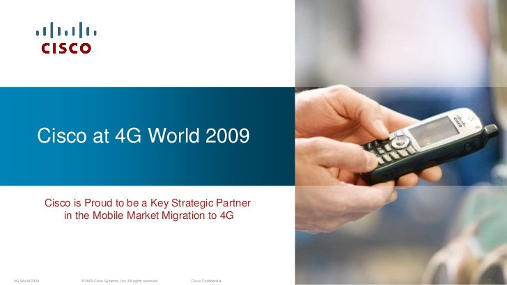 Cisco at 4G World 2009                   Cisco is Proud to be a Key Strategic Partner                     in the Mobile Ma...