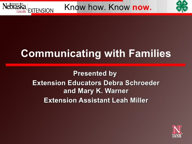 Communicating with Families Presented by  Extension Educators Debra Schroeder and Mary K. Warner Extension Assistant Leah ...