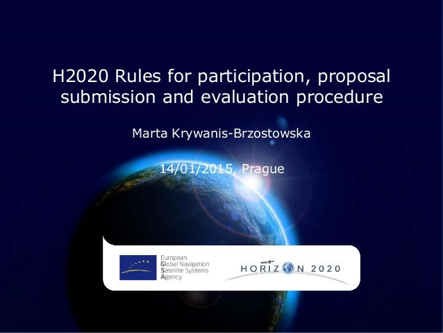 H2020 Rules for participation, proposal submission and evaluation procedure Marta Krywanis-Brzostowska 14/01/2015, Prague