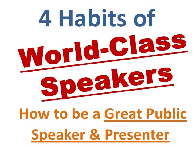 4 Habits ofHow to be a Great Public Speaker & Presenter