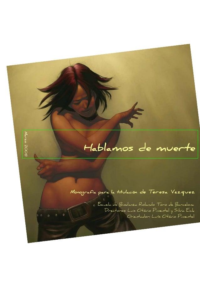 Marzo2008 Hablamos de muerte Monografía para la titulación de Teresa Vázquez Escuela de Biodanza Rolando Toro de Barcelona...