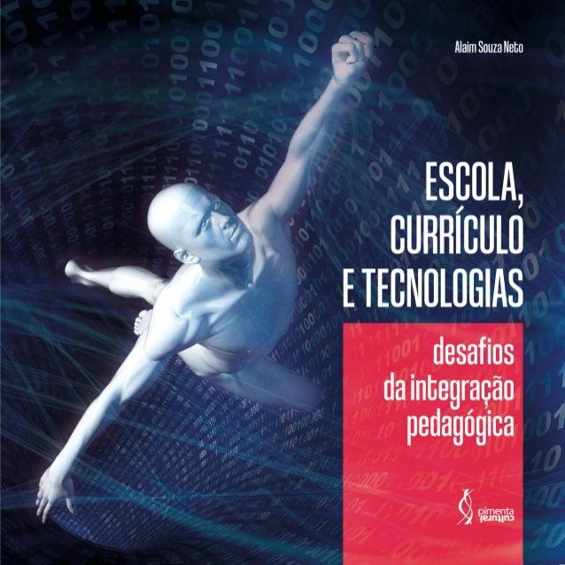 ESCOLA, CURRÍCULO ETECNOLOGIAS 2 0 2 0 S ã o P a u l o ESCOLA, CURRÍCULO E TECNOLOGIAS: DESAFIOS DA INTEGRAÇÃO PEDAGÓGICA ...