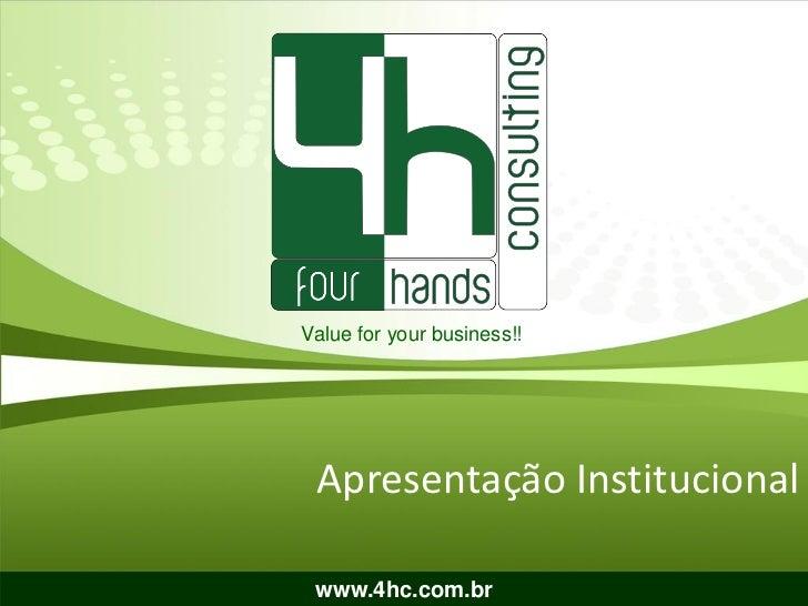 Value for your business!! Apresentação Institucional www.4hc.com.br