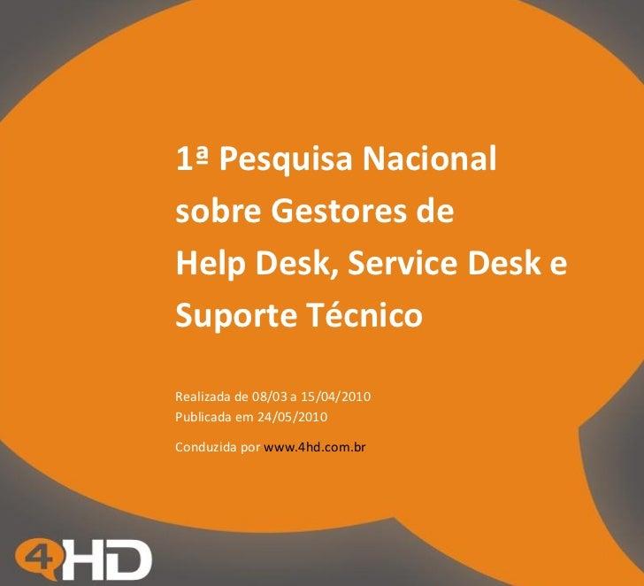 1ª Pesquisa Nacionalsobre Gestores deHelp Desk, Service Desk eSuporte TécnicoRealizada de 08/03 a 15/04/2010Publicada em 2...