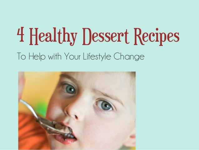 4 Healthy Dessert Recipes To Help with Your Lifestyle Change