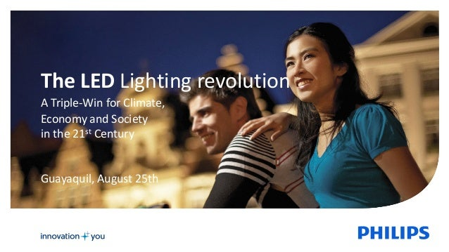 The LED Lighting revolution A Triple-Win for Climate, Economy and Society in the 21st Century Guayaquil, August 25th