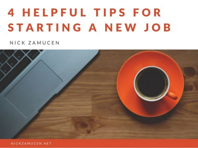 4 Helpful Tips for Starting a New Job | Nick Zamucen