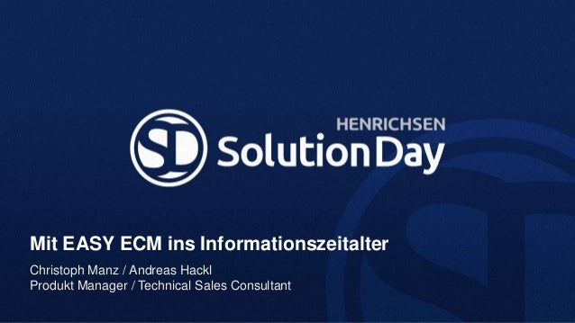 Mit EASY ECM ins InformationszeitalterChristoph Manz / Andreas HacklProdukt Manager / Technical Sales Consultant