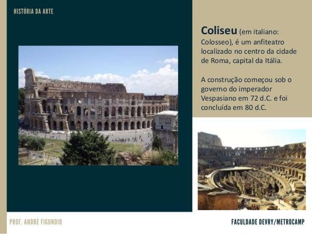O Coliseu tinha uma audiência média de 65 mil pessoas. Era usado para combates de gladiadores e espetáculos públicos, tais...