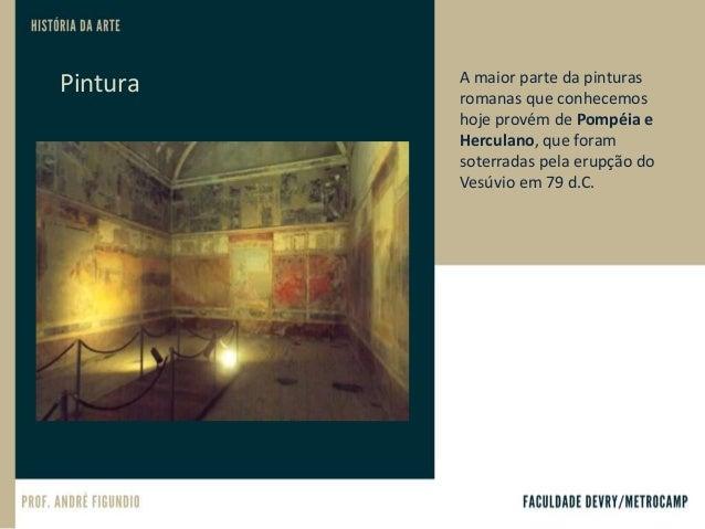 Afrescos. Pompeia. Itália. Século I a.C. Afresco é uma arte ou método de pintura mural que consiste em aplicar cores diluí...
