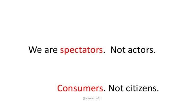 We are spectators. Not actors. Consumers. Not citizens. @alemannoEU