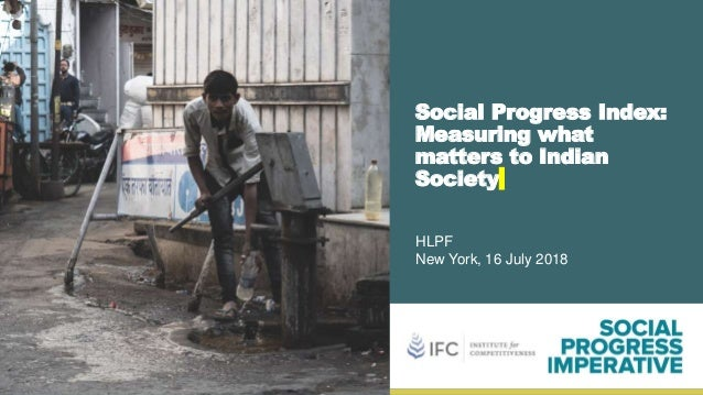 Social Progress Index: Measuring what matters to Indian Society HLPF New York, 16 July 2018
