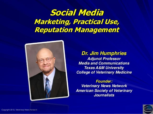 Social Media  Marketing, Practical Use, Reputation Management  Dr. Jim Humphries Adjunct Professor Media and Communication...