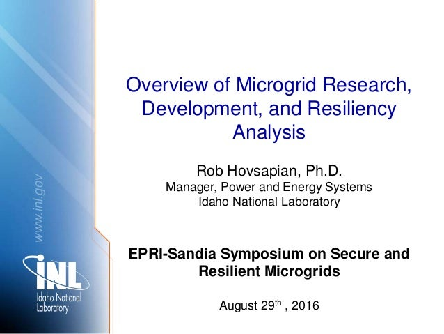 www.inl.gov Overview of Microgrid Research, Development, and Resiliency Analysis Rob Hovsapian, Ph.D. Manager, Power and E...