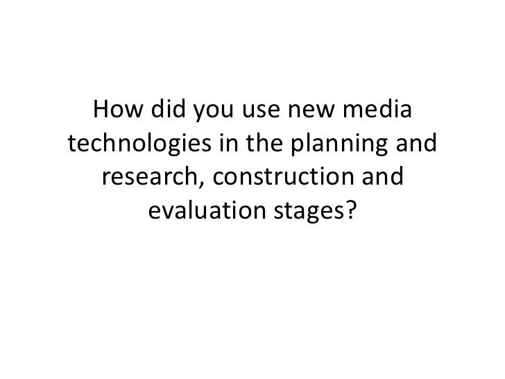 How did you use new mediatechnologies in the planning and   research, construction and       evaluation stages?