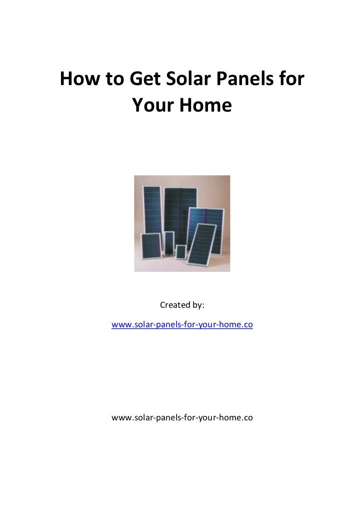 How to Get Solar Panels for       Your Home                Created by:     www.solar-panels-for-your-home.co     www.solar...
