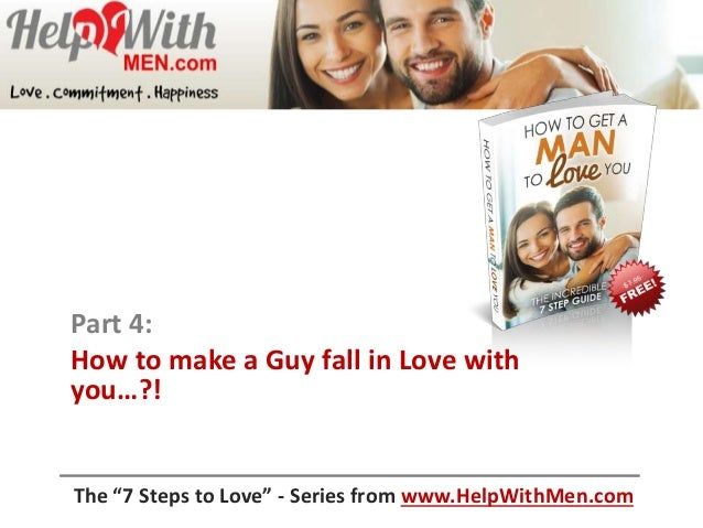 To make a guy fall in love with you