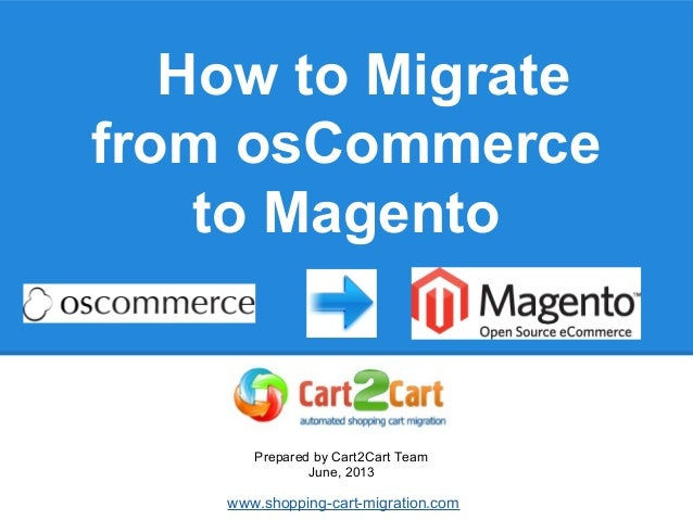How to Migrate from osCommerce to Magento Prepared by Cart2Cart Team June, 2013 www.shopping-cart-migration.com