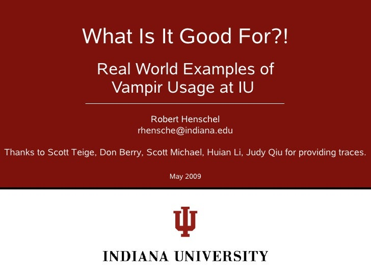 What Is It Good For?!                       Real World Examples of                        Vampir Usage at IU              ...