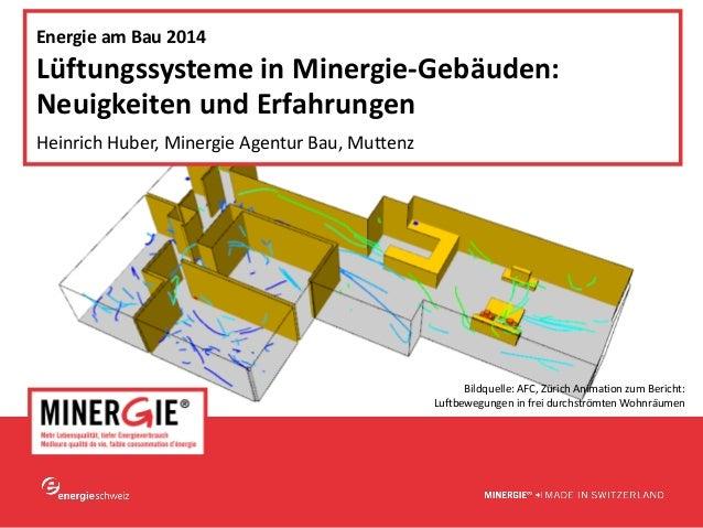 www.minergie.ch EnergieamBau2014 LüftungssystemeinMinergie‐Gebäuden: NeuigkeitenundErfahrungen HeinrichHuber,Min...