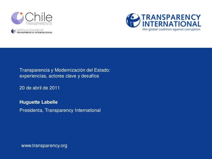 Transparencia y Modernización del Estado:experiencias, actores clave y desafíos20 de abril de 2011Huguette LabellePresiden...