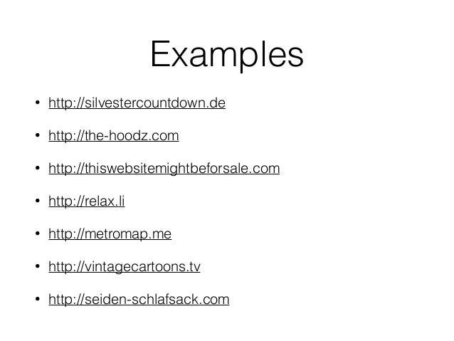 Examples • http://silvestercountdown.de • http://the-hoodz.com • http://thiswebsitemightbeforsale.com • http://relax.li • ...