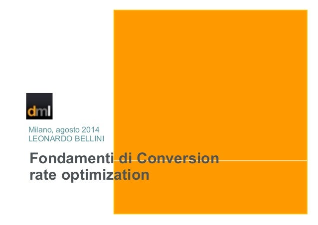 Fondamenti di Conversion rate optimization Milano, agosto 2014 LEONARDO BELLINI