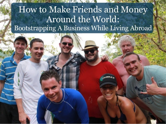 How to Make Friends and Money Around the World: Bootstrapping A Business While Living Abroad