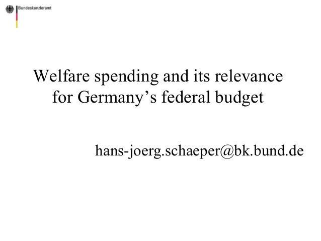 Welfare spending and its relevance for Germany's federal budget hans-joerg.schaeper@bk.bund.de