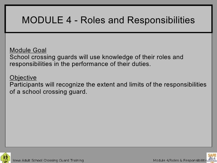 MODULE 4 - Roles and Responsibilities Module Goal School crossing guards will use knowledge of their roles and responsibil...