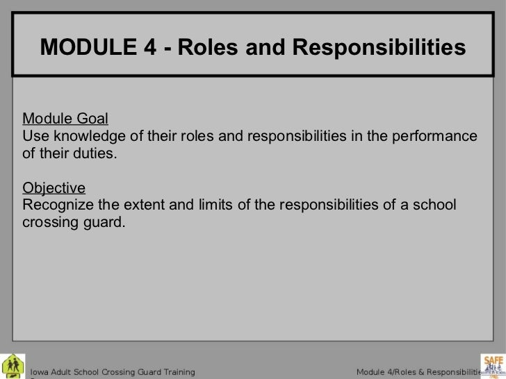 MODULE 4 - Roles and ResponsibilitiesModule GoalUse knowledge of their roles and responsibilities in the performanceof the...