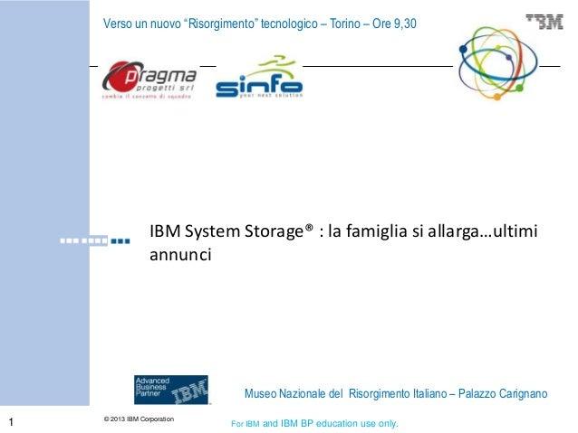 """Verso un nuovo """"Risorgimento"""" tecnologico – Torino – Ore 9,30  IBM System Storage® : la famiglia si allarga…ultimi annunci..."""