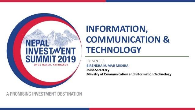 INFORMATION, COMMUNICATION & TECHNOLOGY PRESENTER BIRENDRA KUMAR MISHRA Joint-Secretary Ministry of Communication and Info...