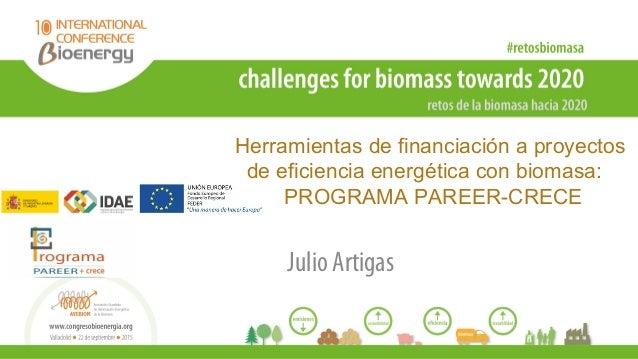 Herramientas de financiación a proyectos de eficiencia energética con biomasa: PROGRAMA PAREER-CRECE Julio Artigas