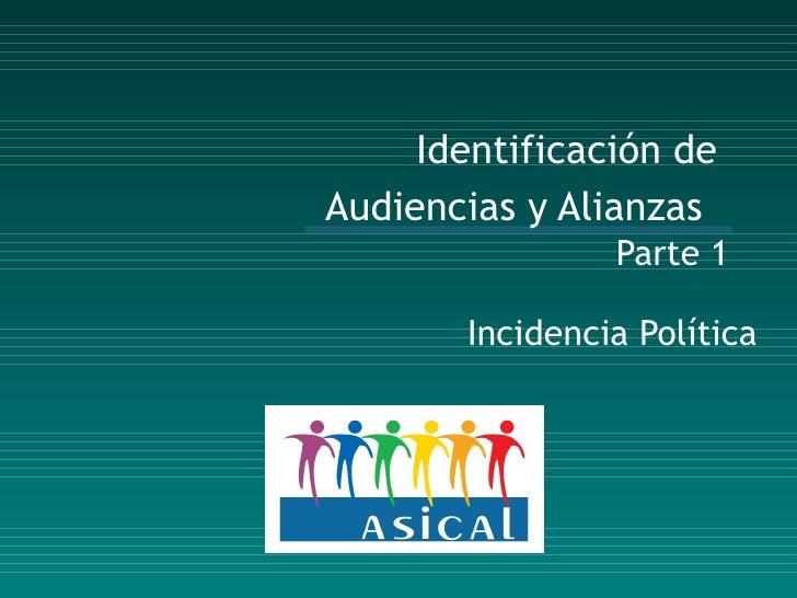 Identificación  de  Audiencias y Alianzas  Parte 1 Incidencia Política