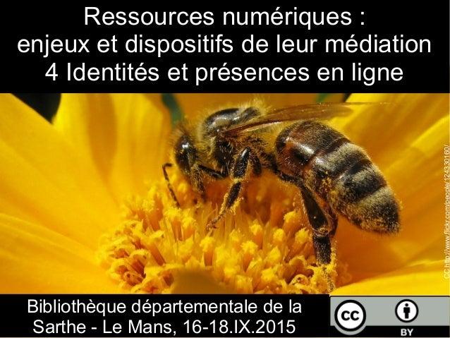 Ressources numériques : enjeux et dispositifs de leur médiation 4 Identités et présences en ligne Bibliothèque département...