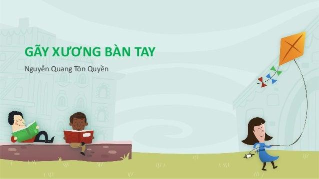 GÃY XƯƠNG BÀN TAY  Nguyễn Quang Tôn Quyền