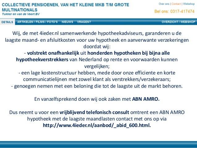 Wij, de met 4ieder.nl samenwerkende hypotheekadviseurs, garanderen u de laagste maand- en afsluitkosten voor uw hypotheek ...
